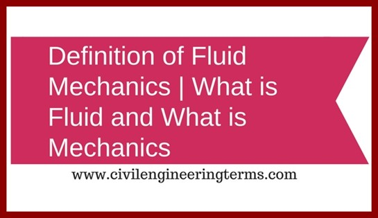 Definition of fluid mechanics, What is Fluid and What is mechanics ?