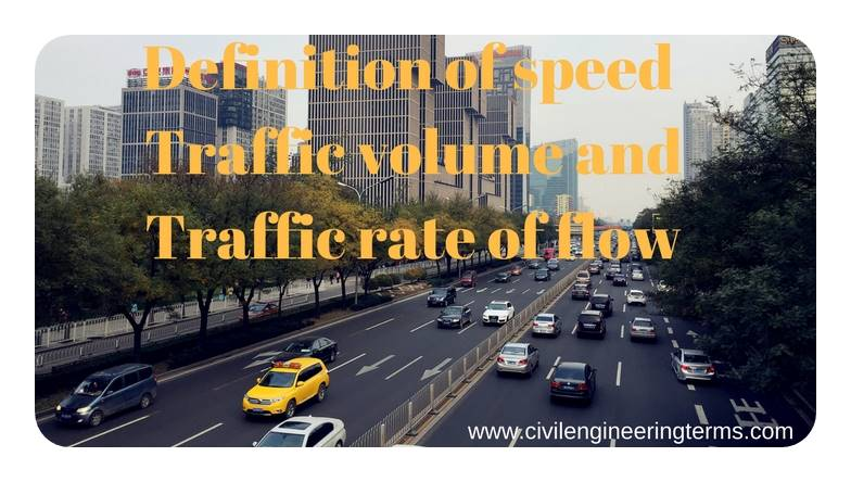 Definition of speed Traffic volume and Traffic rate of flow